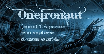 Oneironaut - a person who explores dream worlds