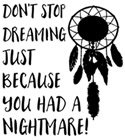 Don't stop dreaming just overcome nightmares