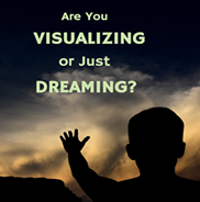 Be sure to visualize your dream world